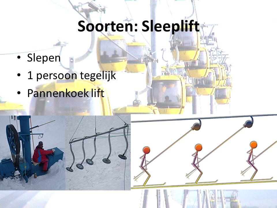 Soorten: Sleeplift Slepen 1 persoon tegelijk Pannenkoek lift