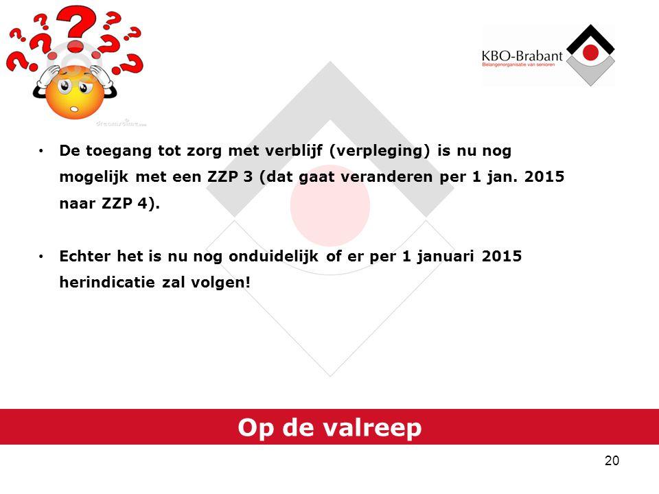 De toegang tot zorg met verblijf (verpleging) is nu nog mogelijk met een ZZP 3 (dat gaat veranderen per 1 jan. 2015 naar ZZP 4).