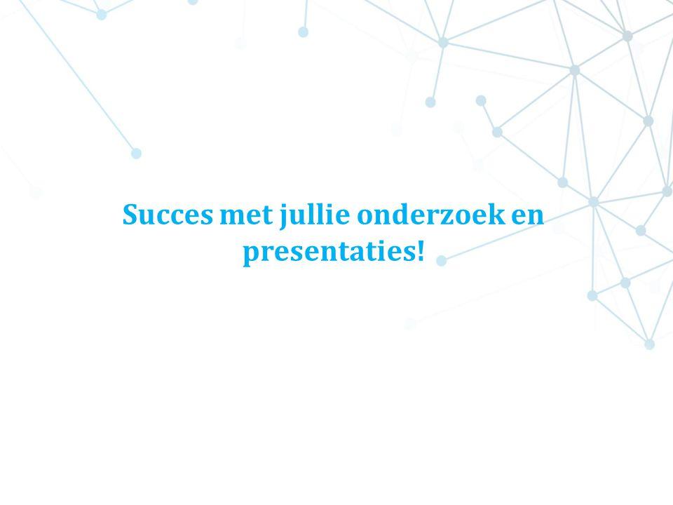 Succes met jullie onderzoek en presentaties!