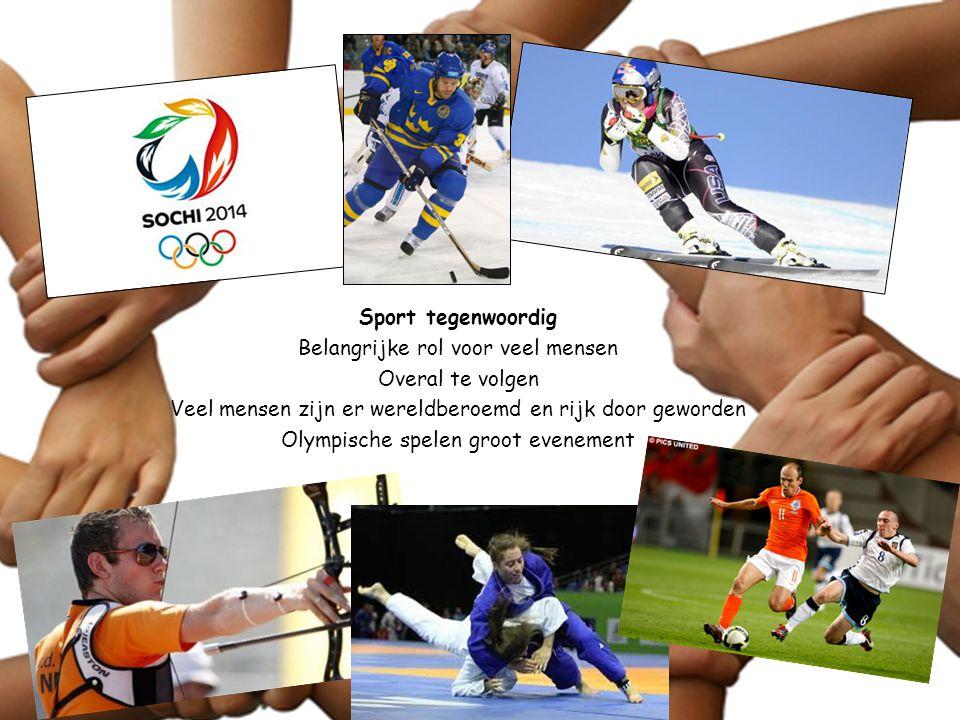 Sport tegenwoordig Belangrijke rol voor veel mensen Overal te volgen Veel mensen zijn er wereldberoemd en rijk door geworden Olympische spelen groot evenement