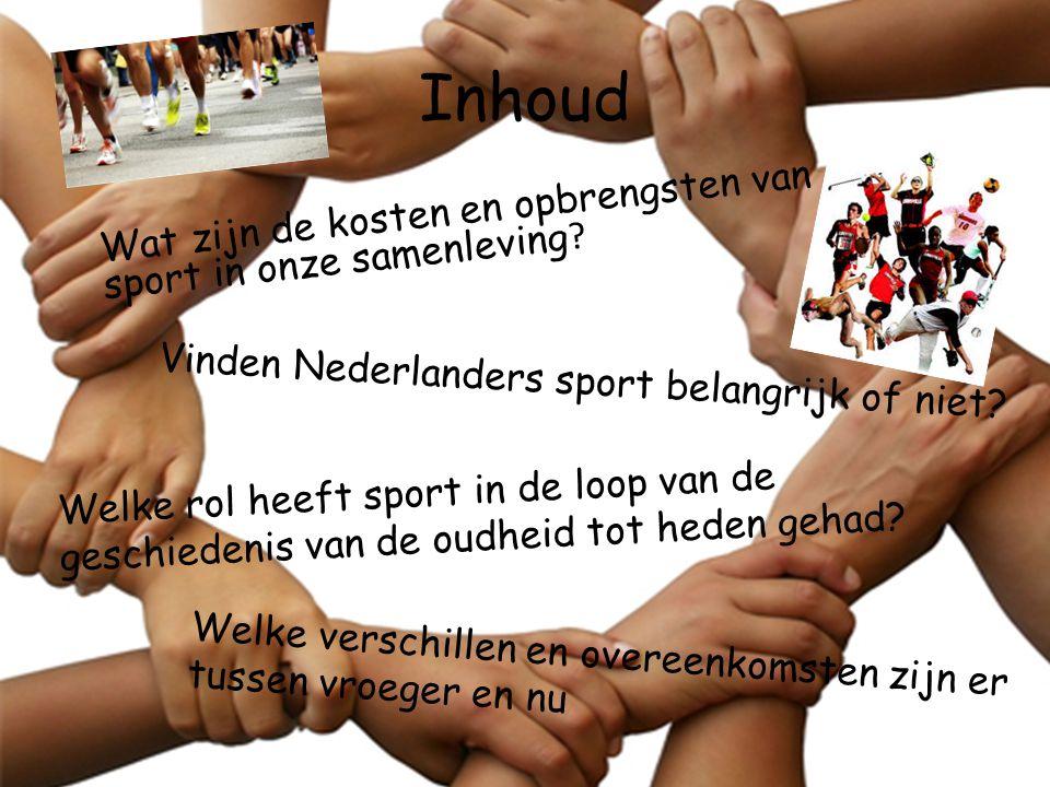 Inhoud Wat zijn de kosten en opbrengsten van sport in onze samenleving Vinden Nederlanders sport belangrijk of niet