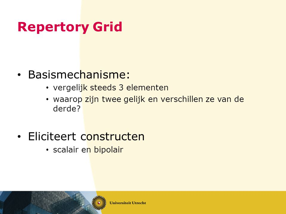 Repertory Grid Basismechanisme: Eliciteert constructen