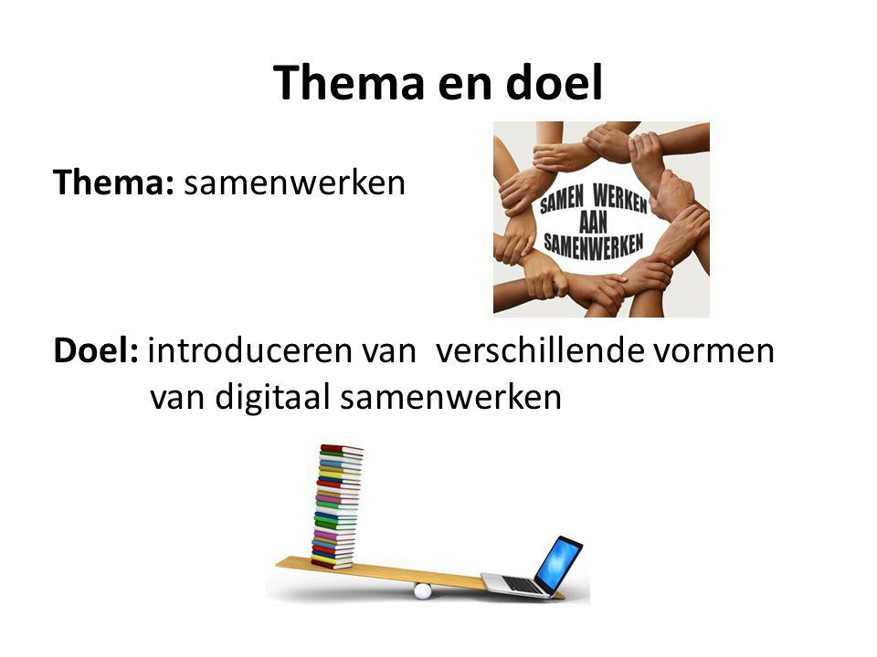 Thema en doel Thema: samenwerken Doel: introduceren van verschillende vormen van digitaal samenwerken