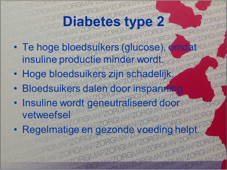 Diabetes type 2 Te hoge bloedsuikers (glucose), omdat insuline productie minder wordt. Hoge bloedsuikers zijn schadelijk.