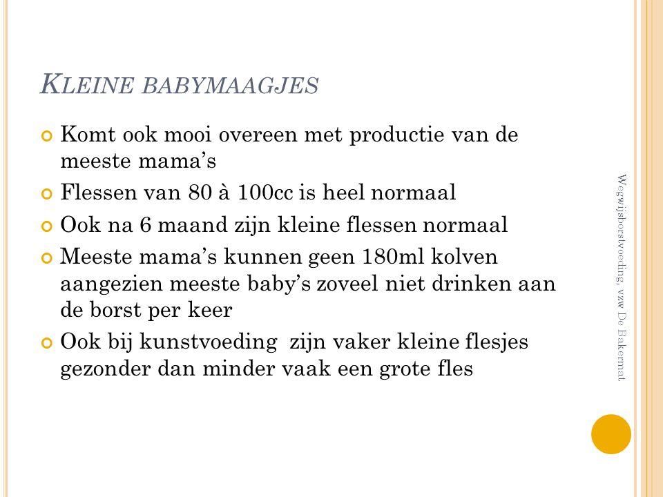 Kleine babymaagjes Komt ook mooi overeen met productie van de meeste mama's. Flessen van 80 à 100cc is heel normaal.
