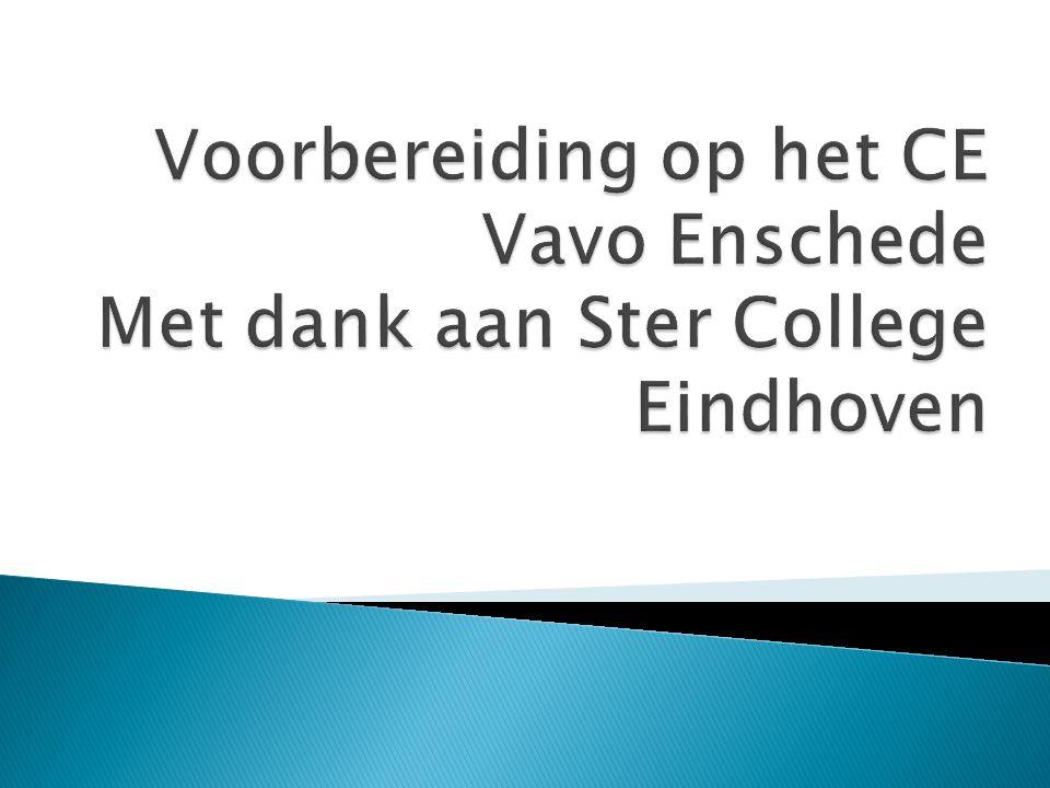 Voorbereiding op het CE Vavo Enschede Met dank aan Ster College Eindhoven