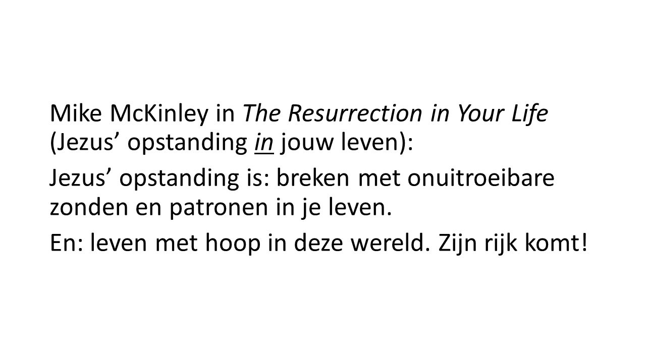 Mike McKinley in The Resurrection in Your Life (Jezus' opstanding in jouw leven): Jezus' opstanding is: breken met onuitroeibare zonden en patronen in je leven.