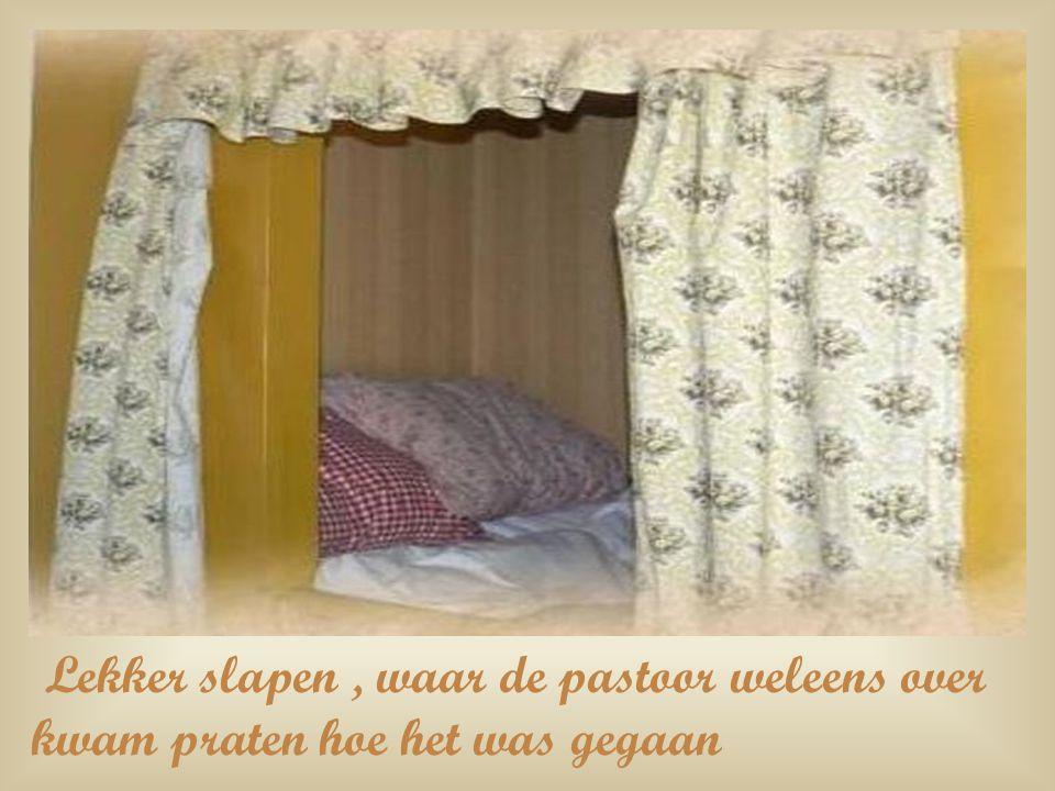 Lekker slapen , waar de pastoor weleens over kwam praten hoe het was gegaan