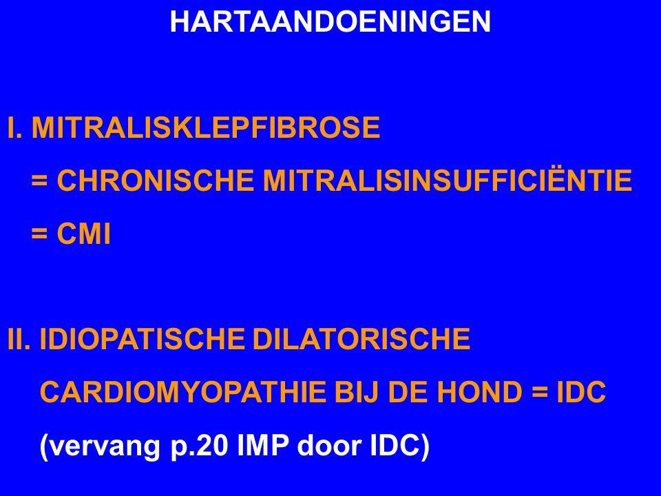 HARTAANDOENINGEN I. MITRALISKLEPFIBROSE. = CHRONISCHE MITRALISINSUFFICIËNTIE. = CMI. II. IDIOPATISCHE DILATORISCHE.