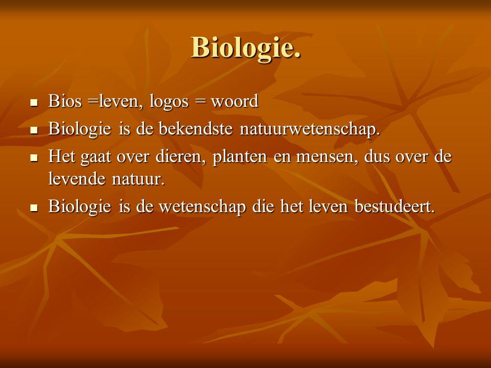 Biologie. Bios =leven, logos = woord