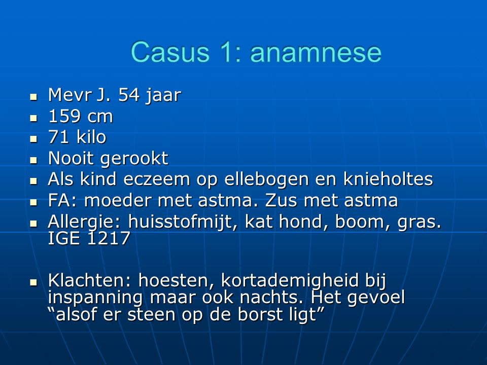 Casus 1: anamnese Mevr J. 54 jaar 159 cm 71 kilo Nooit gerookt