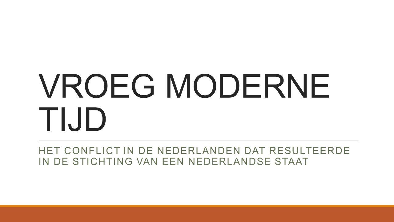 VROEG MODERNE TIJD HET CONFLICT IN DE NEDERLANDEN DAT RESULTEERDE IN DE STICHTING VAN EEN Nederlandse staat.