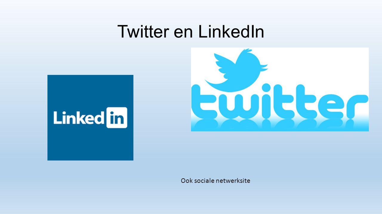 Twitter en LinkedIn Ook sociale netwerksite
