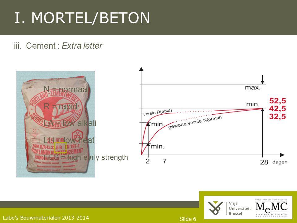 I. MORTEL/BETON iii. Cement : Extra letter N = normaal R = rapid