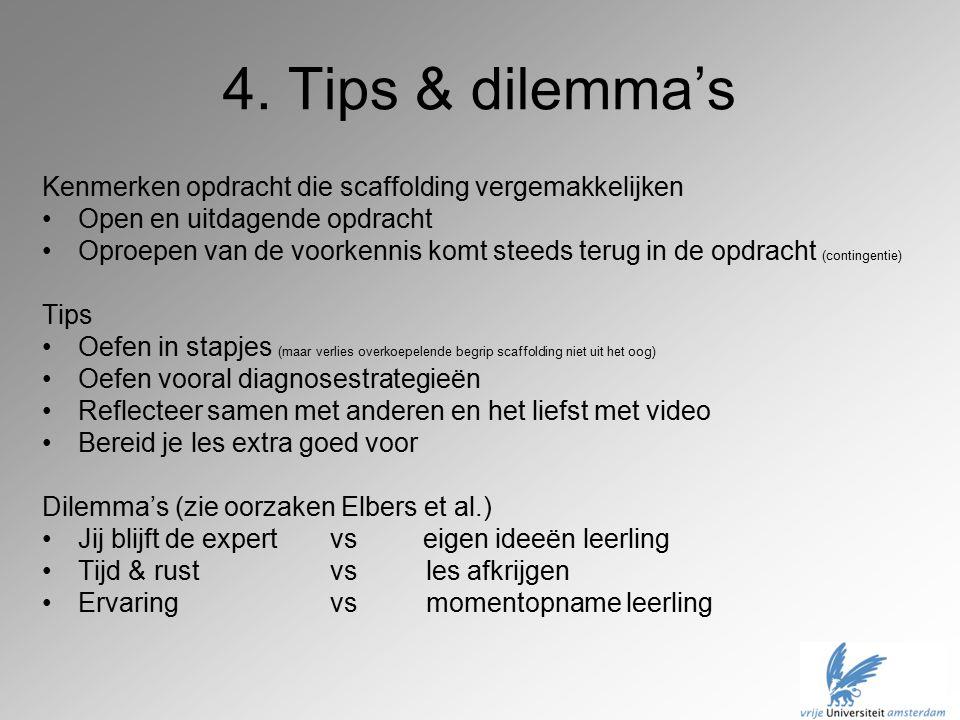 4. Tips & dilemma's Kenmerken opdracht die scaffolding vergemakkelijken. Open en uitdagende opdracht.