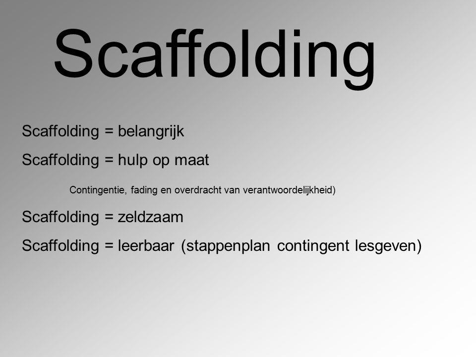 Scaffolding Scaffolding = belangrijk Scaffolding = hulp op maat
