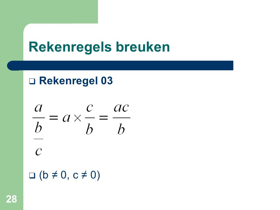 Rekenregels breuken Rekenregel 03 (b ≠ 0, c ≠ 0)