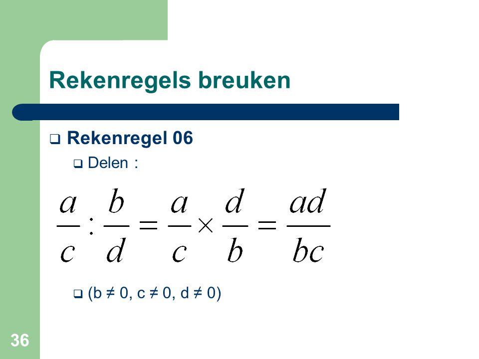 Rekenregels breuken Rekenregel 06 Delen : (b ≠ 0, c ≠ 0, d ≠ 0)