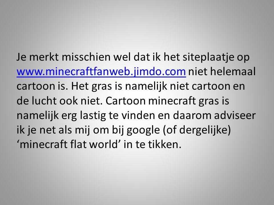Je merkt misschien wel dat ik het siteplaatje op www. minecraftfanweb