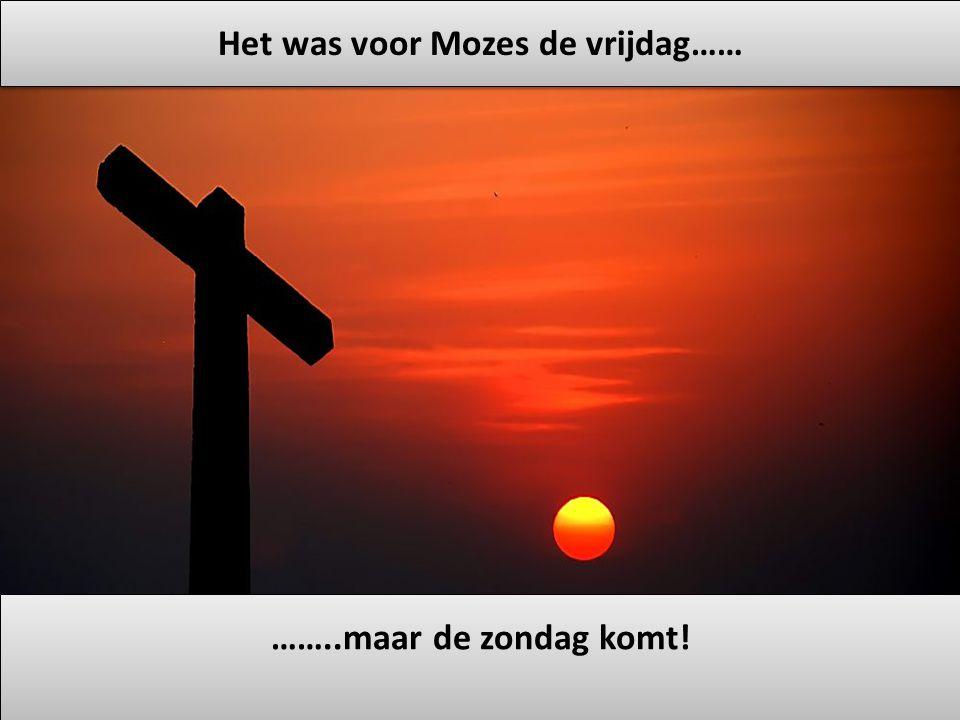 Het was voor Mozes de vrijdag……