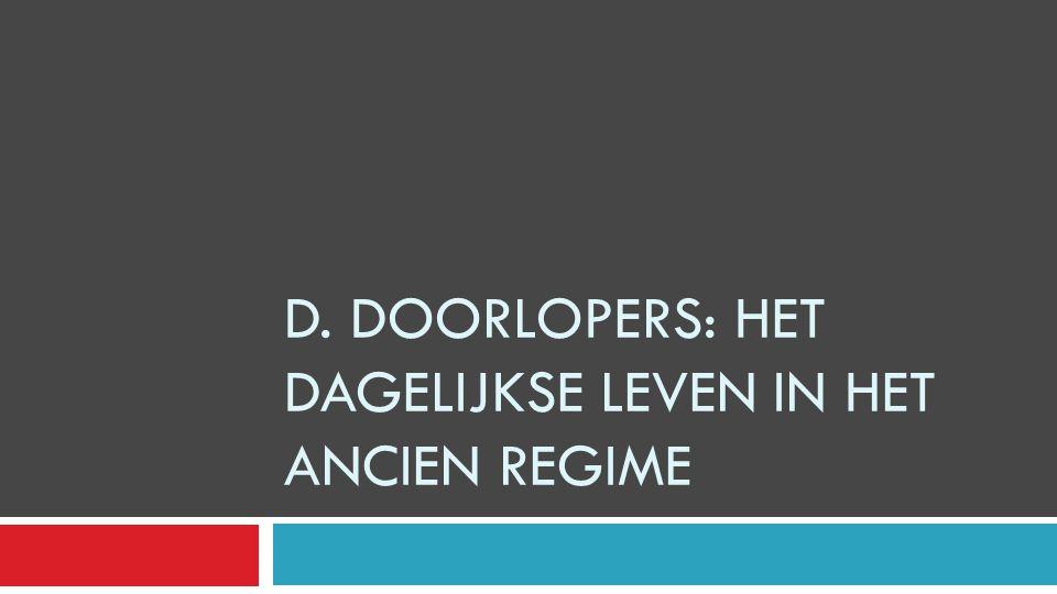 D. Doorlopers: Het dagelijkse leven in het ancien regime