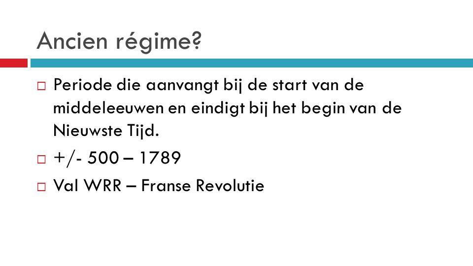 Ancien régime Periode die aanvangt bij de start van de middeleeuwen en eindigt bij het begin van de Nieuwste Tijd.