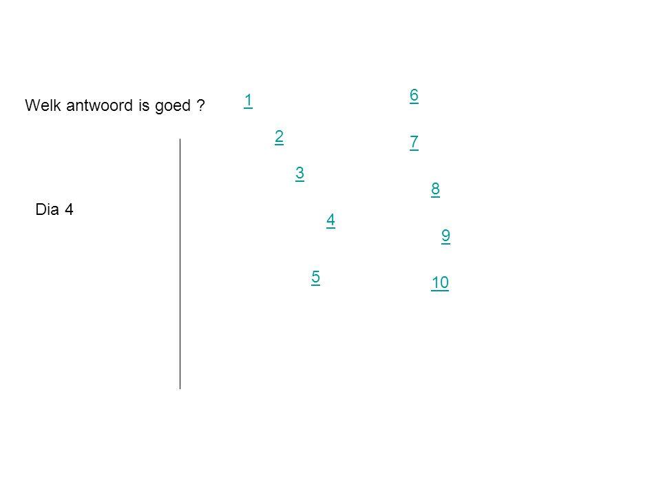 6 1 Welk antwoord is goed 2 7 3 8 Dia 4 4 9 5 10