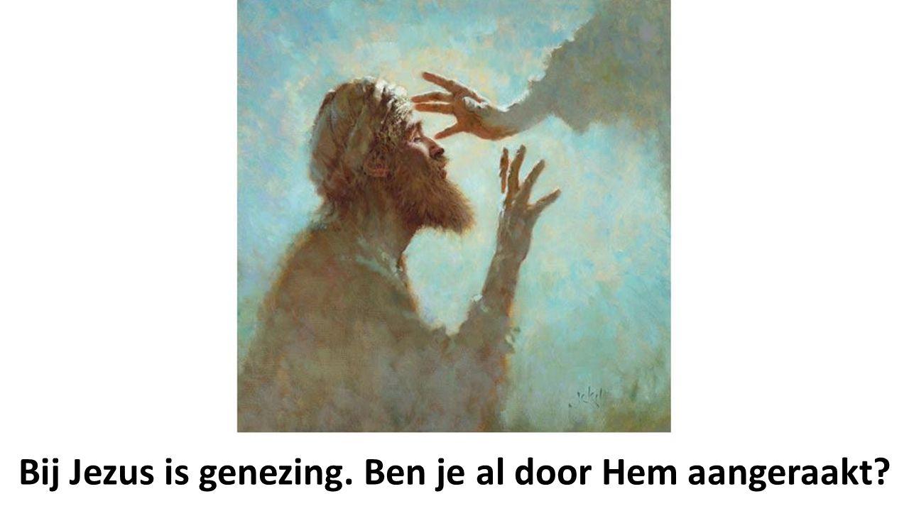 Bij Jezus is genezing. Ben je al door Hem aangeraakt