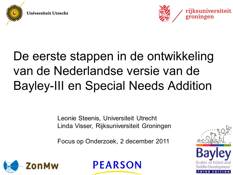 15-11-2011 De eerste stappen in de ontwikkeling van de Nederlandse versie van de Bayley-III en Special Needs Addition.