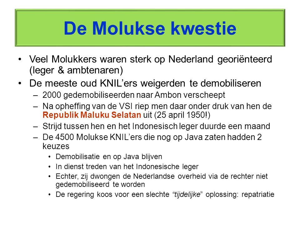 De Molukse kwestie Veel Molukkers waren sterk op Nederland georiënteerd (leger & ambtenaren) De meeste oud KNIL'ers weigerden te demobiliseren.