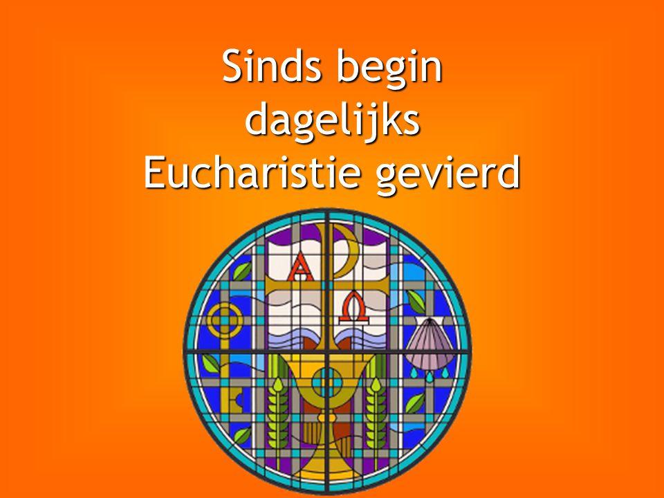 Sinds begin dagelijks Eucharistie gevierd Sinds begin van de kerk