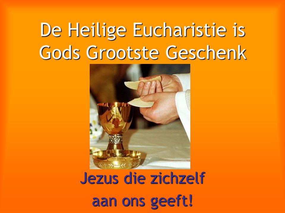 De Heilige Eucharistie is Gods Grootste Geschenk
