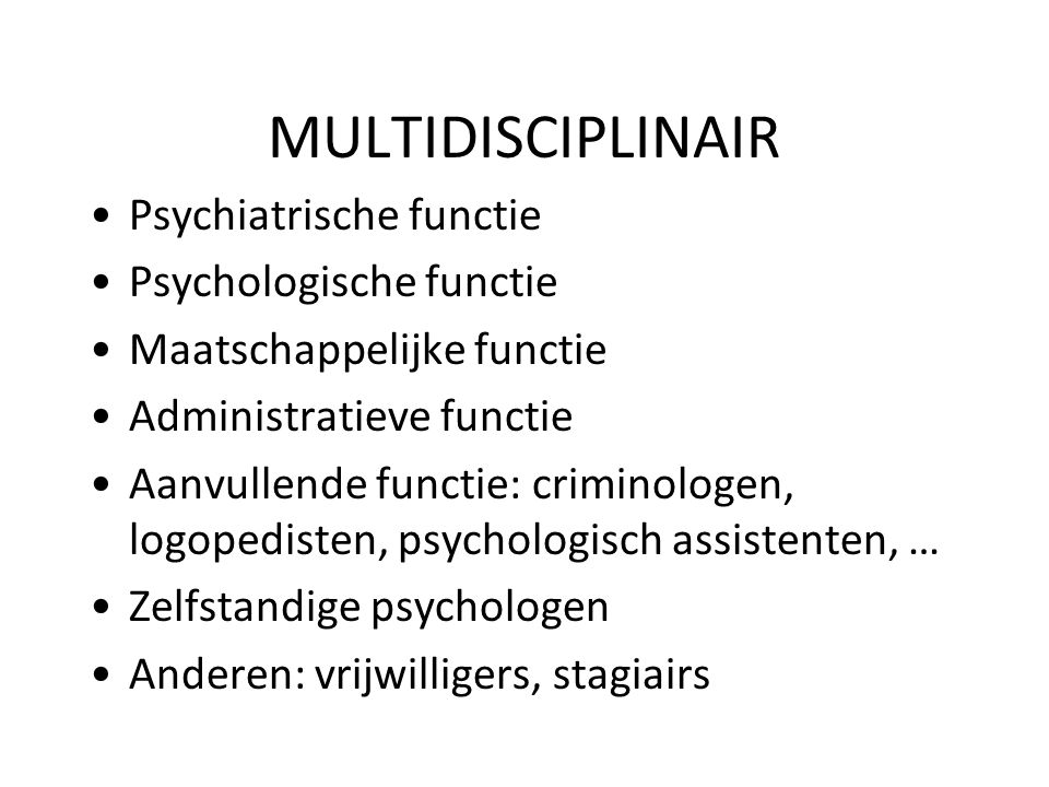 MULTIDISCIPLINAIR Psychiatrische functie Psychologische functie
