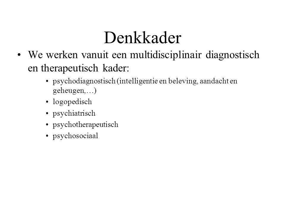 Denkkader We werken vanuit een multidisciplinair diagnostisch en therapeutisch kader: