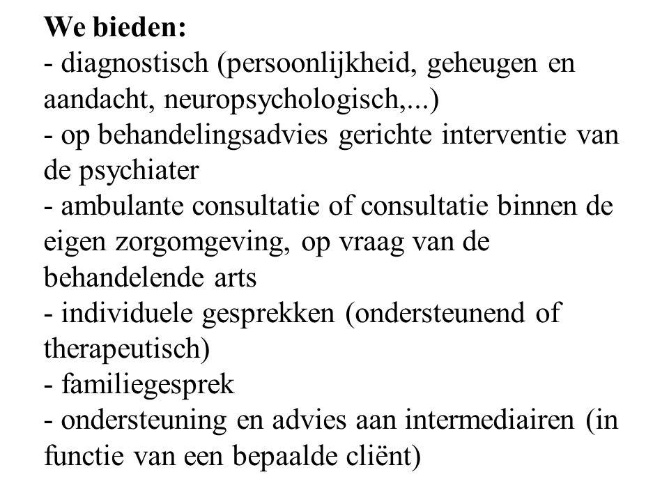 We bieden: - diagnostisch (persoonlijkheid, geheugen en aandacht, neuropsychologisch,...)