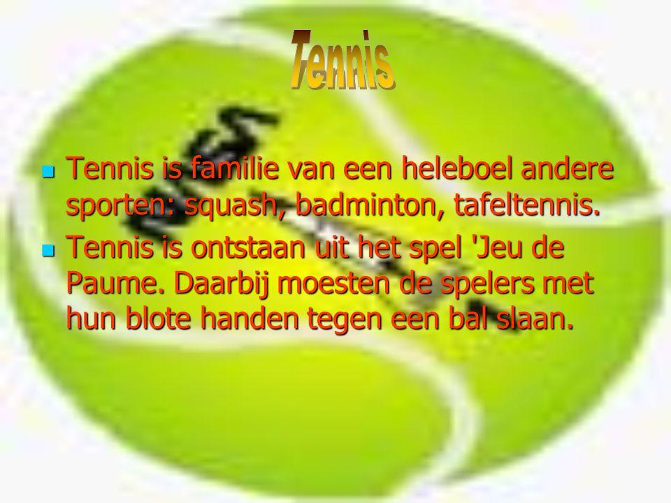 Tennis Tennis is familie van een heleboel andere sporten: squash, badminton, tafeltennis.