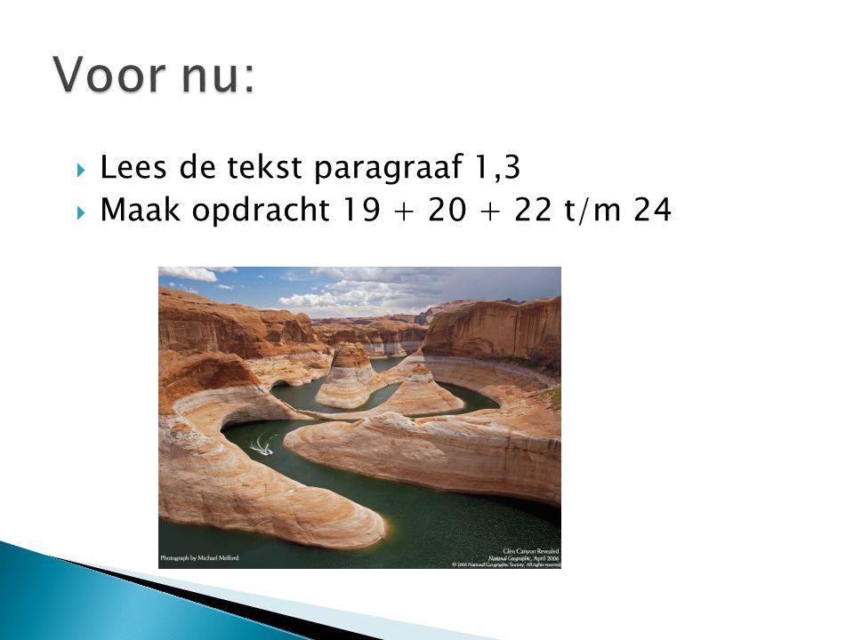 Voor nu: Lees de tekst paragraaf 1,3 Maak opdracht 19 + 20 + 22 t/m 24