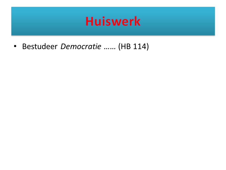 Huiswerk Bestudeer Democratie …… (HB 114)