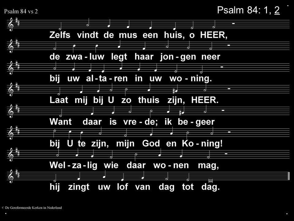 . Psalm 84: 1, 2 . .