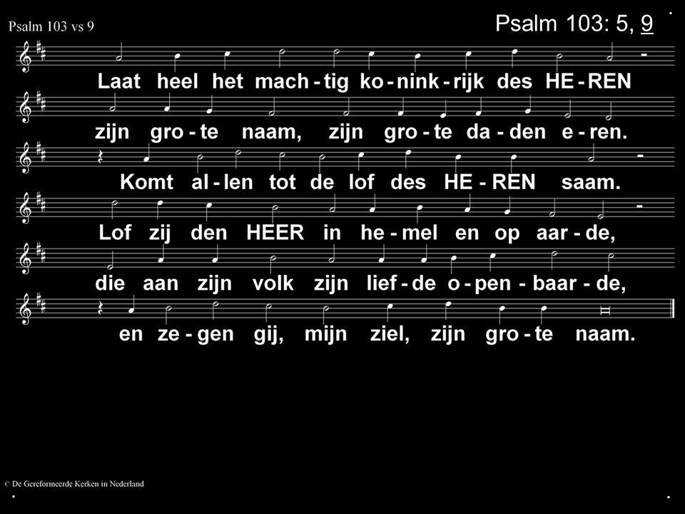 . Psalm 103: 5, 9 . .