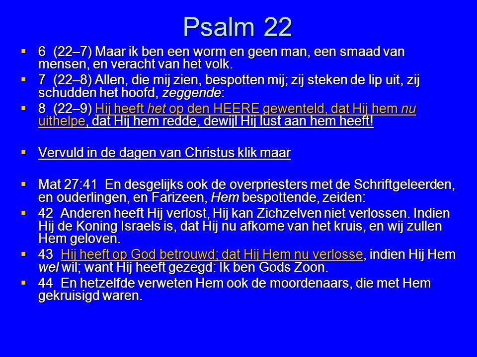 Psalm 22 6 (22–7) Maar ik ben een worm en geen man, een smaad van mensen, en veracht van het volk.