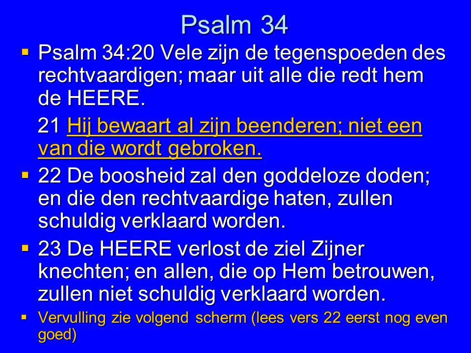 Psalm 34 Psalm 34:20 Vele zijn de tegenspoeden des rechtvaardigen; maar uit alle die redt hem de HEERE.