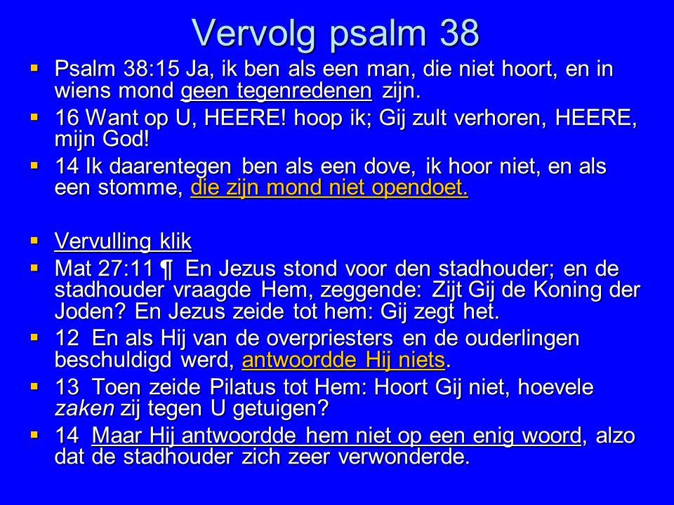 Vervolg psalm 38 Psalm 38:15 Ja, ik ben als een man, die niet hoort, en in wiens mond geen tegenredenen zijn.