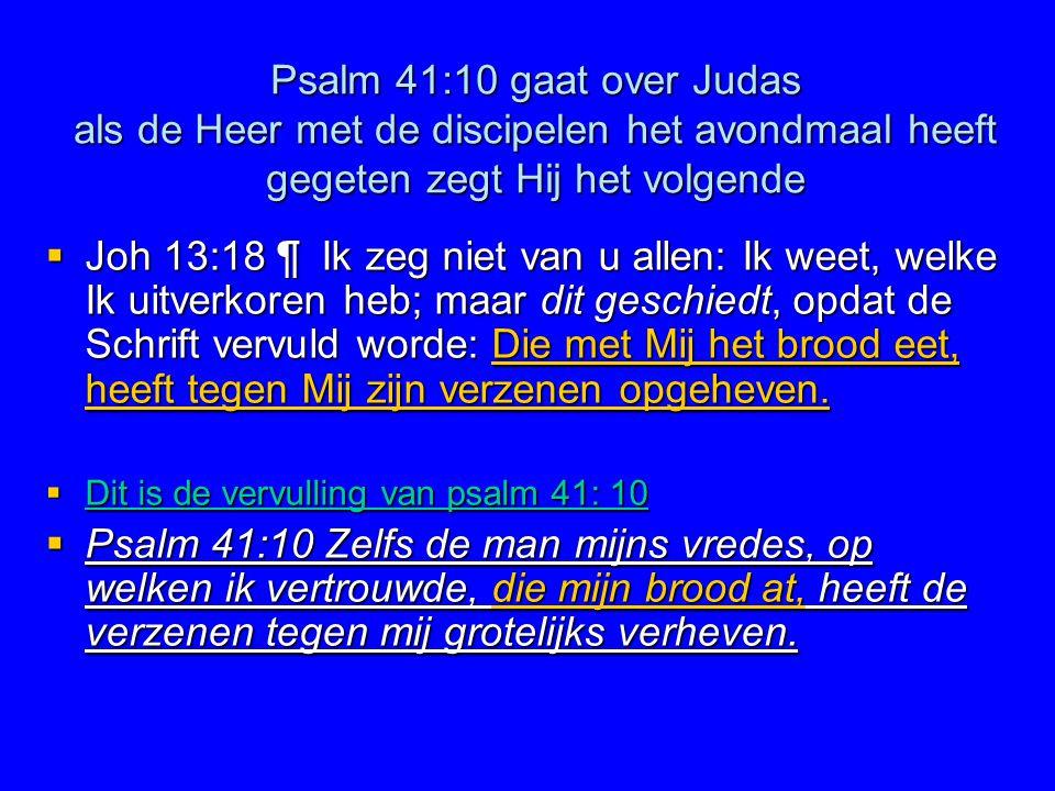Psalm 41:10 gaat over Judas als de Heer met de discipelen het avondmaal heeft gegeten zegt Hij het volgende
