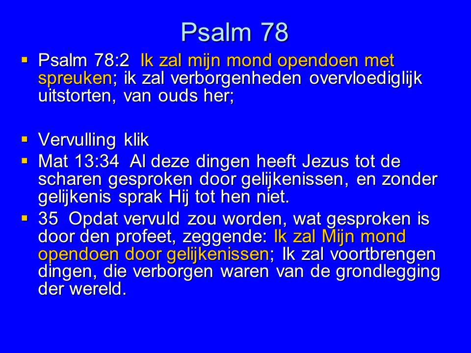 Psalm 78 Psalm 78:2 Ik zal mijn mond opendoen met spreuken; ik zal verborgenheden overvloediglijk uitstorten, van ouds her;