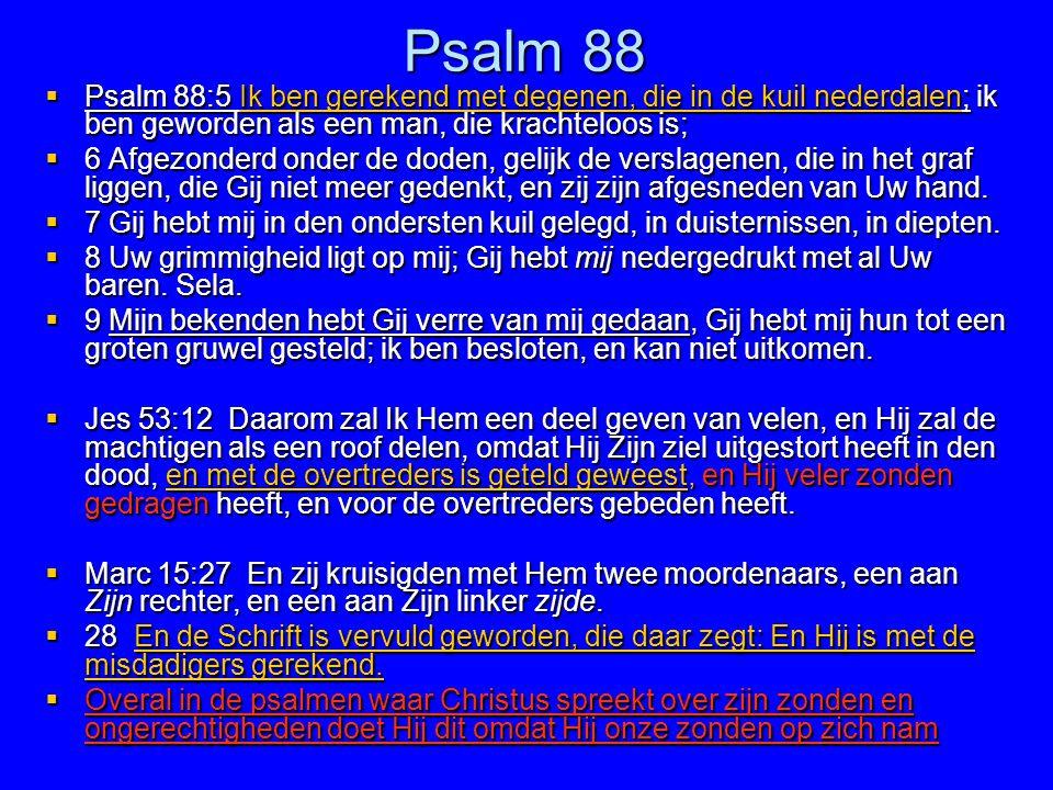Psalm 88 Psalm 88:5 Ik ben gerekend met degenen, die in de kuil nederdalen; ik ben geworden als een man, die krachteloos is;