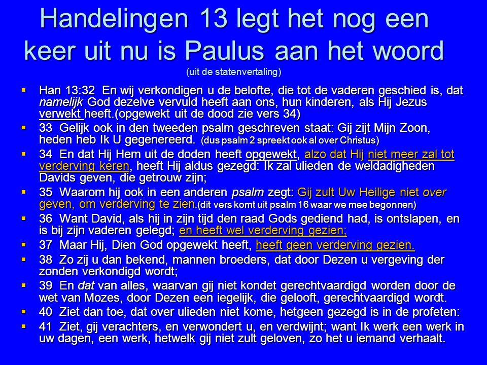 Handelingen 13 legt het nog een keer uit nu is Paulus aan het woord (uit de statenvertaling)