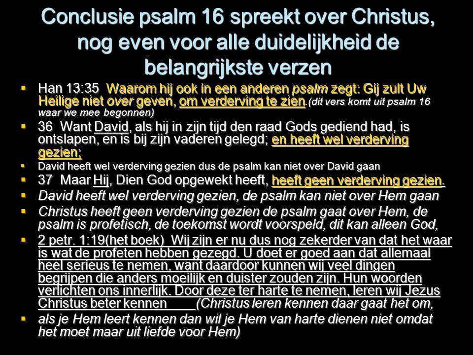 Conclusie psalm 16 spreekt over Christus, nog even voor alle duidelijkheid de belangrijkste verzen