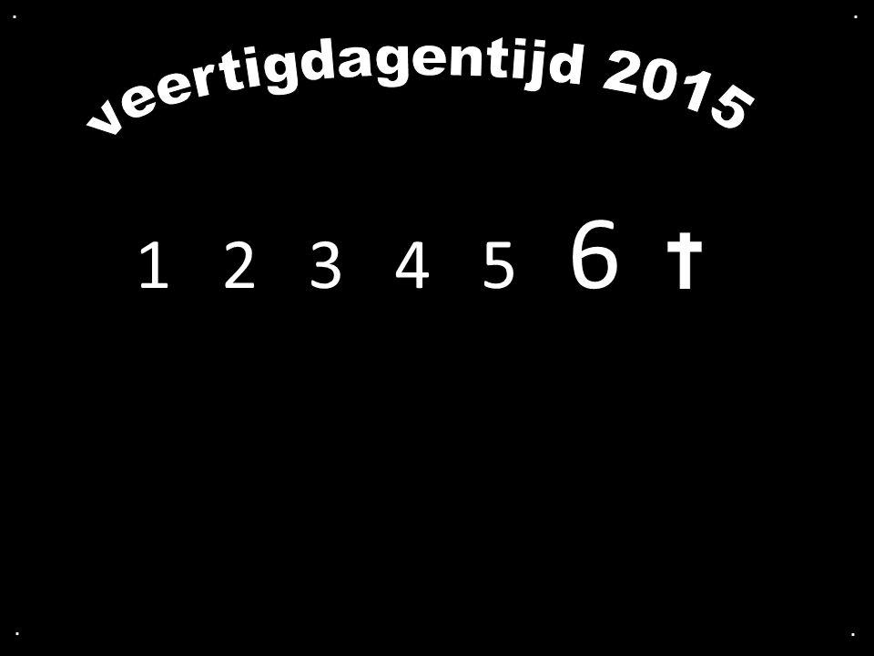 . . veertigdagentijd 2015 1 2 3 4 5 6 . .