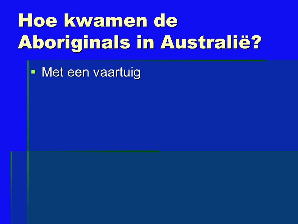 Hoe kwamen de Aboriginals in Australië